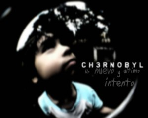 Ch3rnobyl -  Un Nuevo & Ultimo Intento